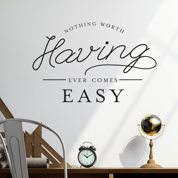Nothing Worth Having Comes Easy Wall Quote Decal - Dana Decals