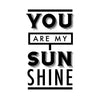 You Are My Sunshine Quote - Dana Decals