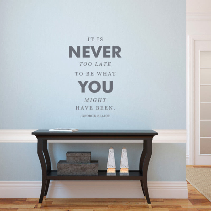 Never too Late - George Elliot Quote - Dana Decals - 1