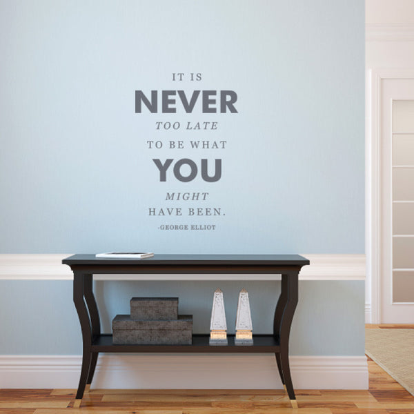 Never too Late - George Elliot Quote - Dana Decals