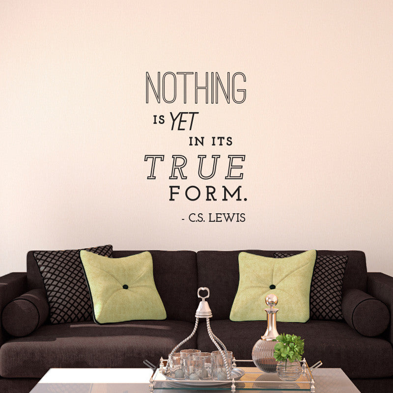 Nothing is yet in its true form, C.S. Lewis Quote - Dana Decals