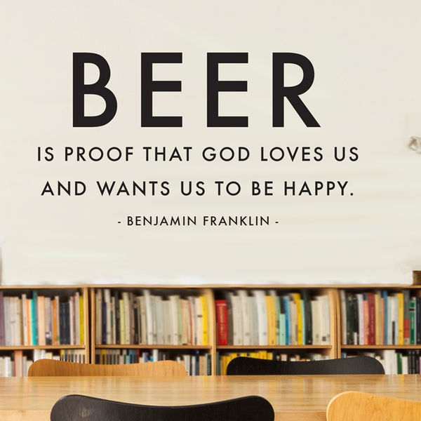 Benjamin Franklin Beer Is Proof Quote - Dana Decals