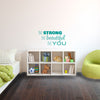 Be Strong Be Beautiful Be You Quote - Dana Decals