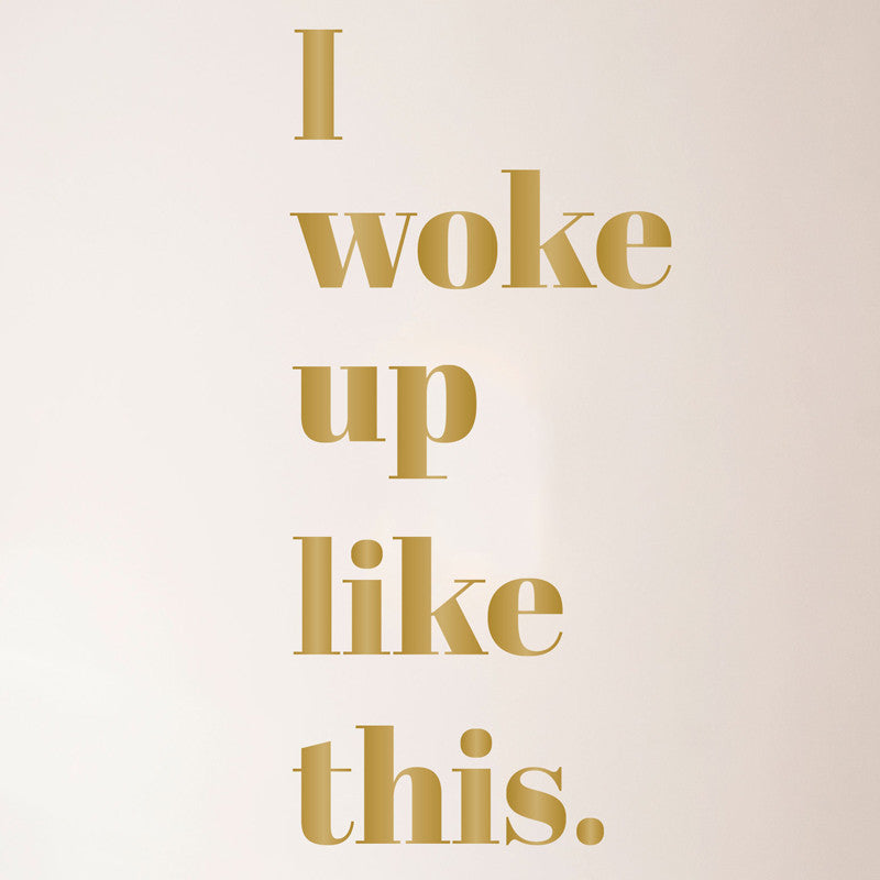 I Woke Up Like This Quote - Dana Decals - 1