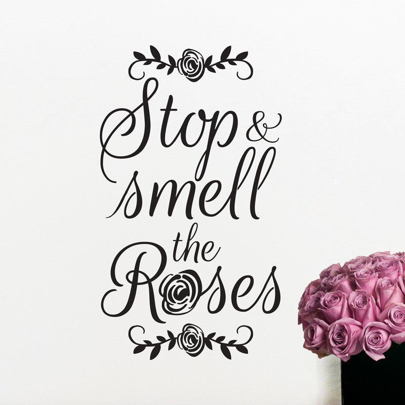Stop And Smell The Roses Quote - Dana Decals