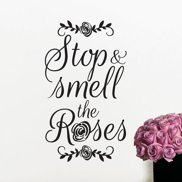 Stop And Smell The Roses Quote - Dana Decals - 1