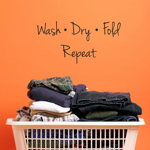 Wash Dry Fold Repeat Laundry Quote - Dana Decals - 1