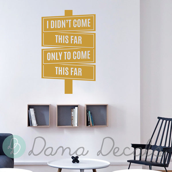 I Didn't Come This Far Only to Come This Far - Dana Decals