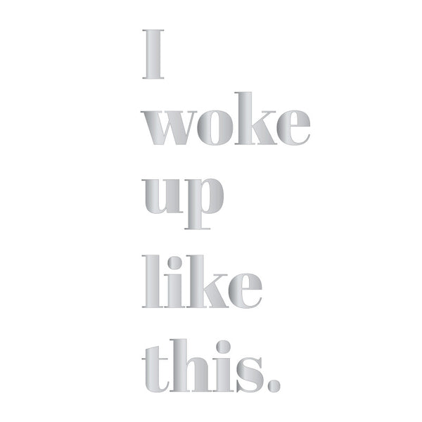 I Woke Up Like This Small Quote SALE - Dana Decals