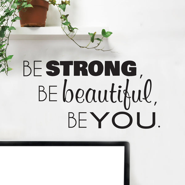 Be Strong Be Beautiful Be You Quote - Dana Decals - 1