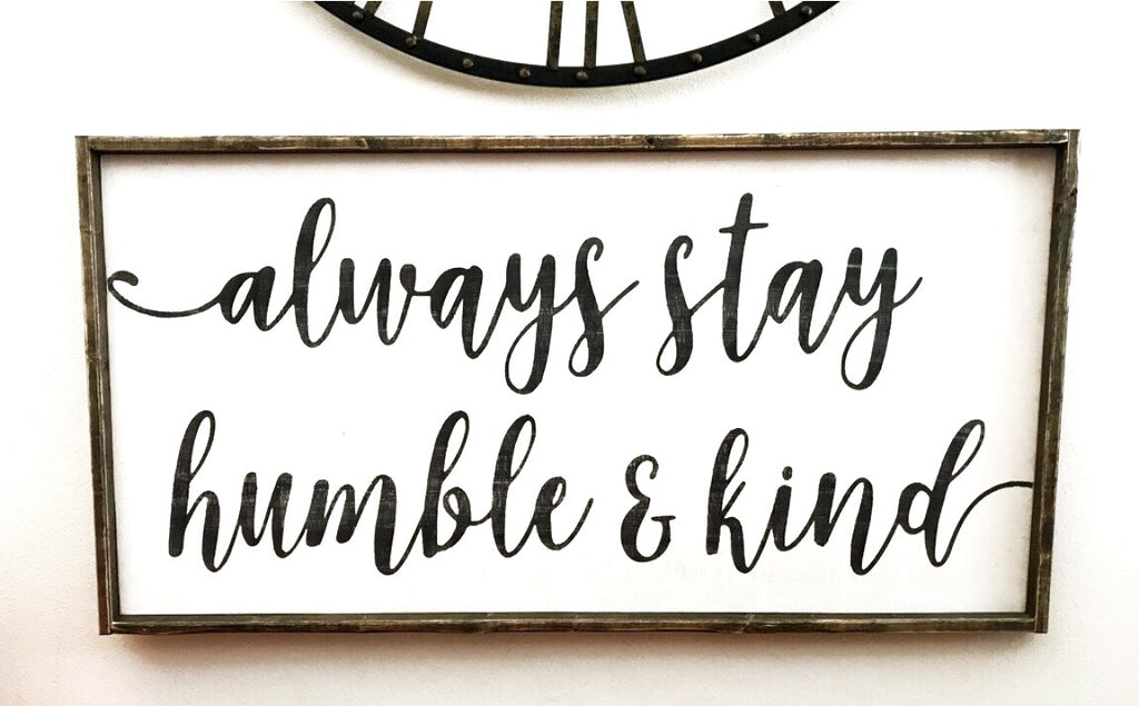 Always Stay Humble & Kind • Framed Sign