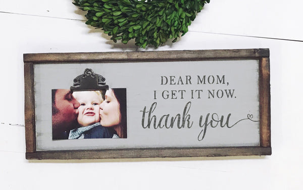 Dear Mom, I get it now. Thank you • Clip Photo Frame