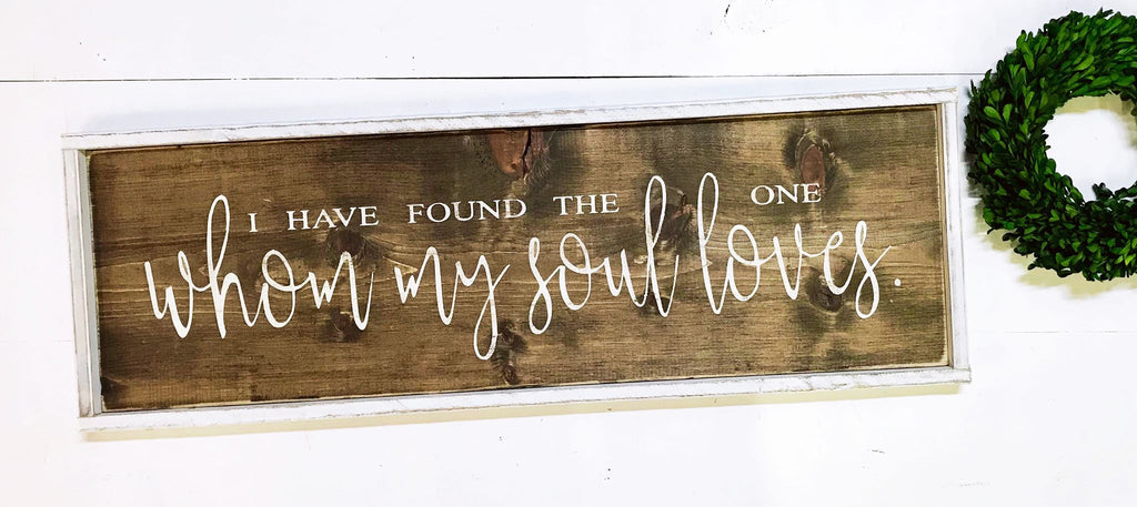 I Have Found The One My Soul Loves  • Framed Sign