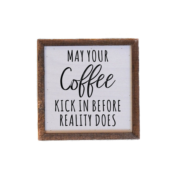 May Your Coffee Kick in Before Reality Does Wood Sign