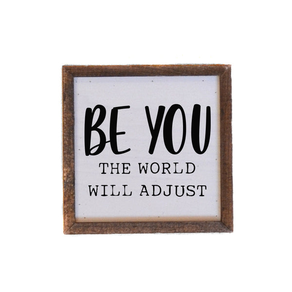 Be You The World Will Adjust Wood Sign