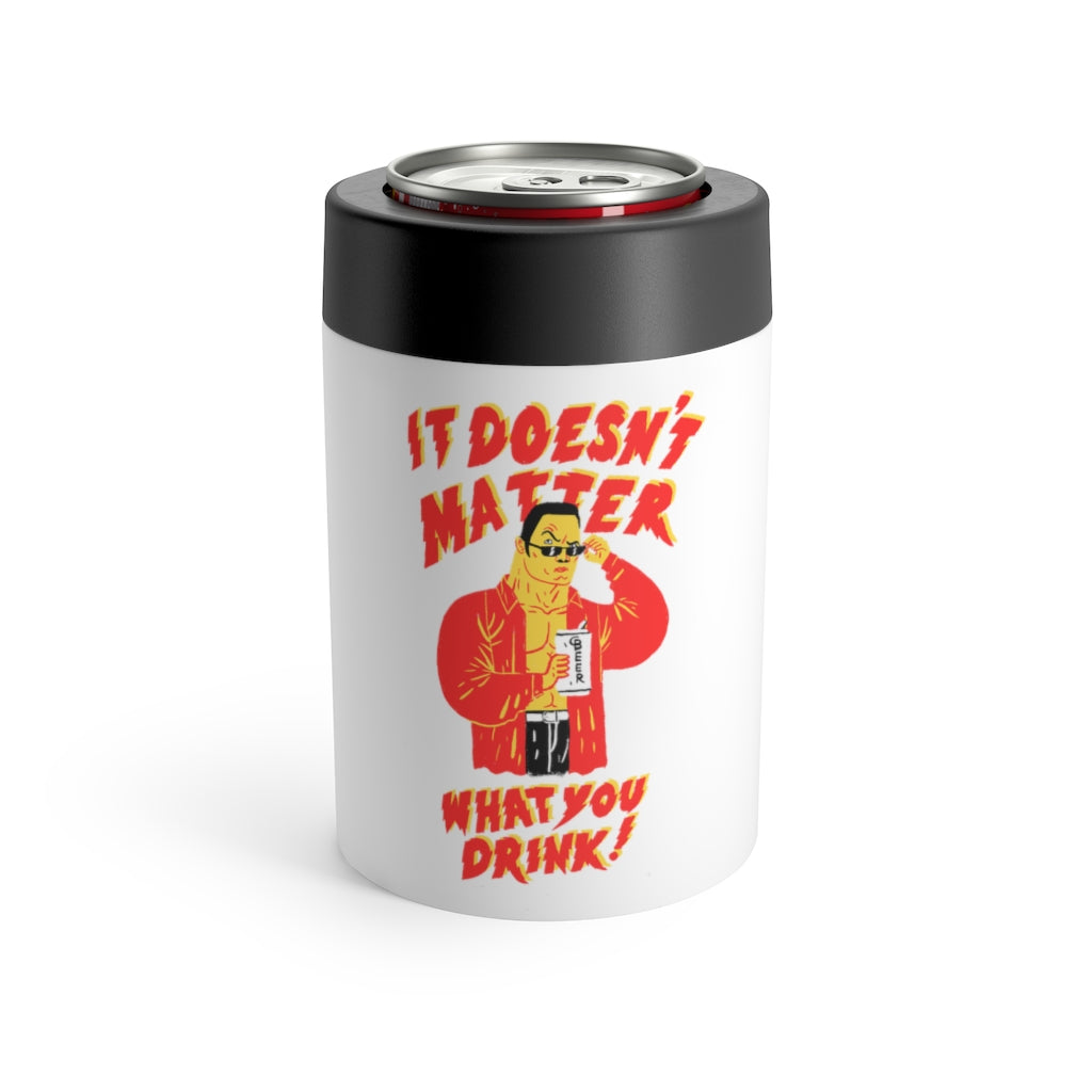 """It Doesn't Matter What You Drink"" 12oz Can Holder"