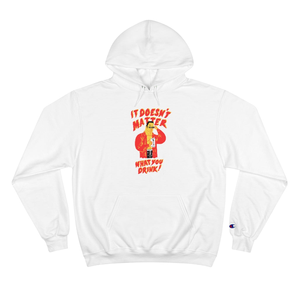 """It Doesn't Matter What You Drink...Beer"" Champion Hoodie"