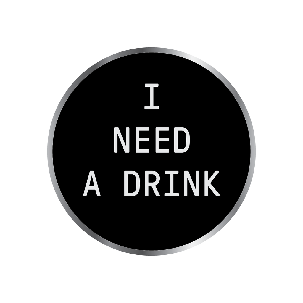 "I Need A Drink, 1.25"" Hard Enamel Pin Round from Coffee Beer, Back, White Background"