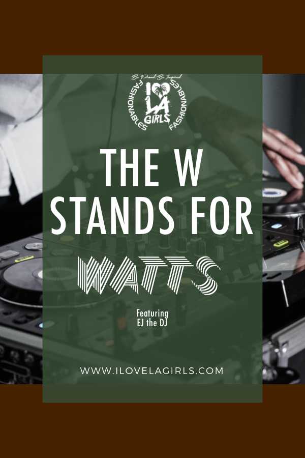 The W stands for Watts Featuring EJ The DJ