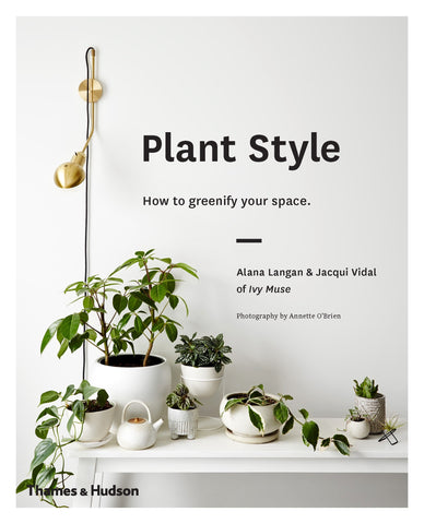 Plant Style (Hardback) How to greenify your space  - Alana Langan & Jacqui Vidal