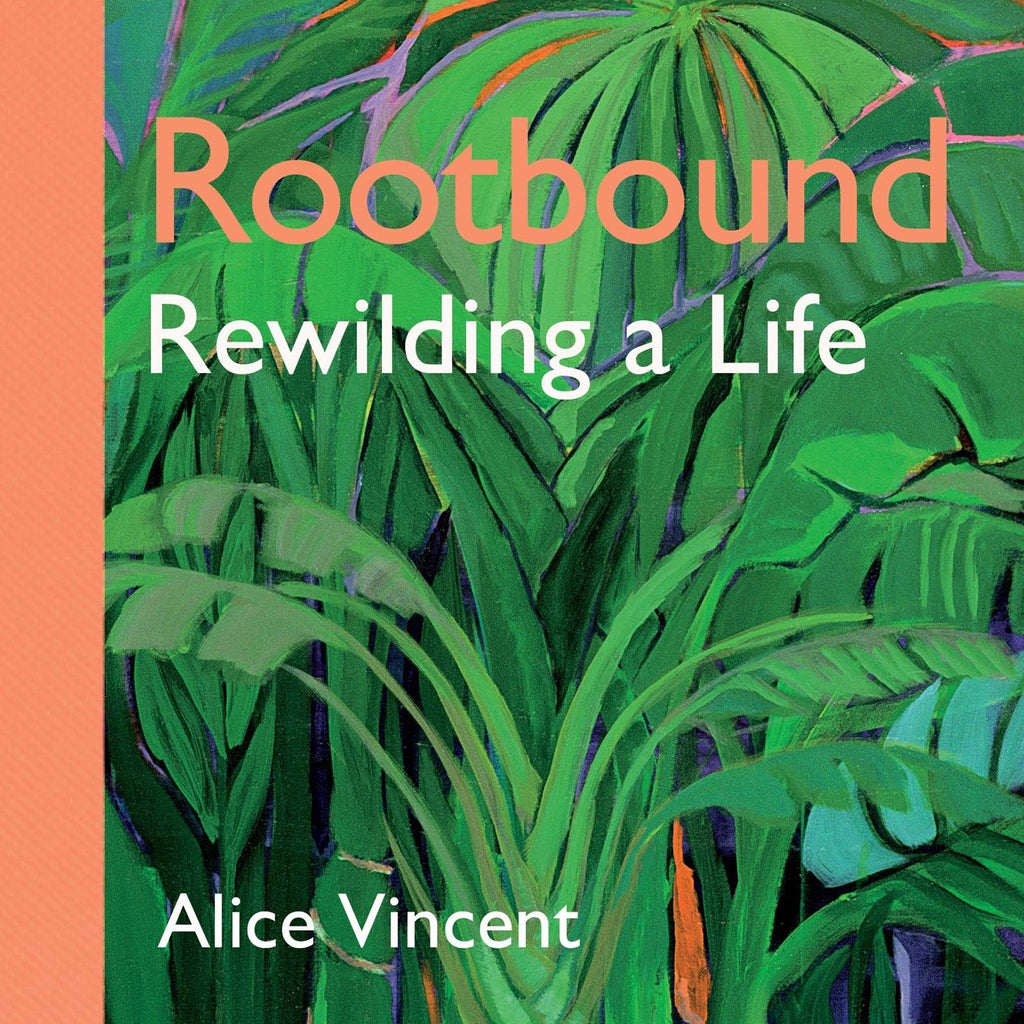 Rootbound Rewilding a Life