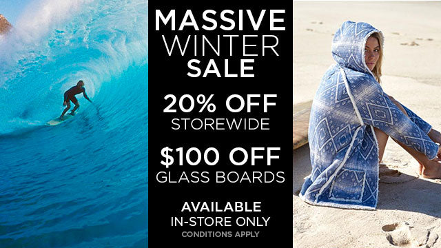 Massive Winter Sale - 20% OFF Storewide, $100 OFF glass surfboards. In-store Only. Conditions Apply