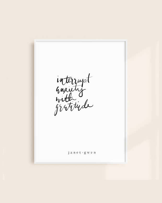 Interrupt Anxiety With Gratitude Print 1