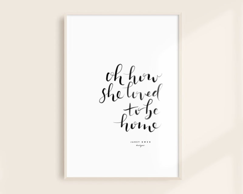 Oh How She Loved To Be Home Print