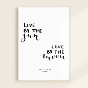 Live By The Sun Love By The Moon Print