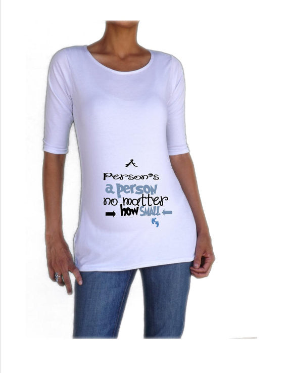 "Maternity Shirt ""A Person's A Person No Matter..."