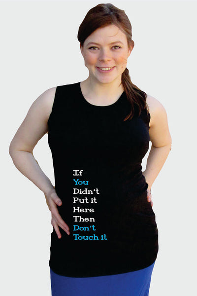 "Maternity ""If You Didn't Put It Here, Then Don't Touch It"" Tank top -Pregnancy Wear"