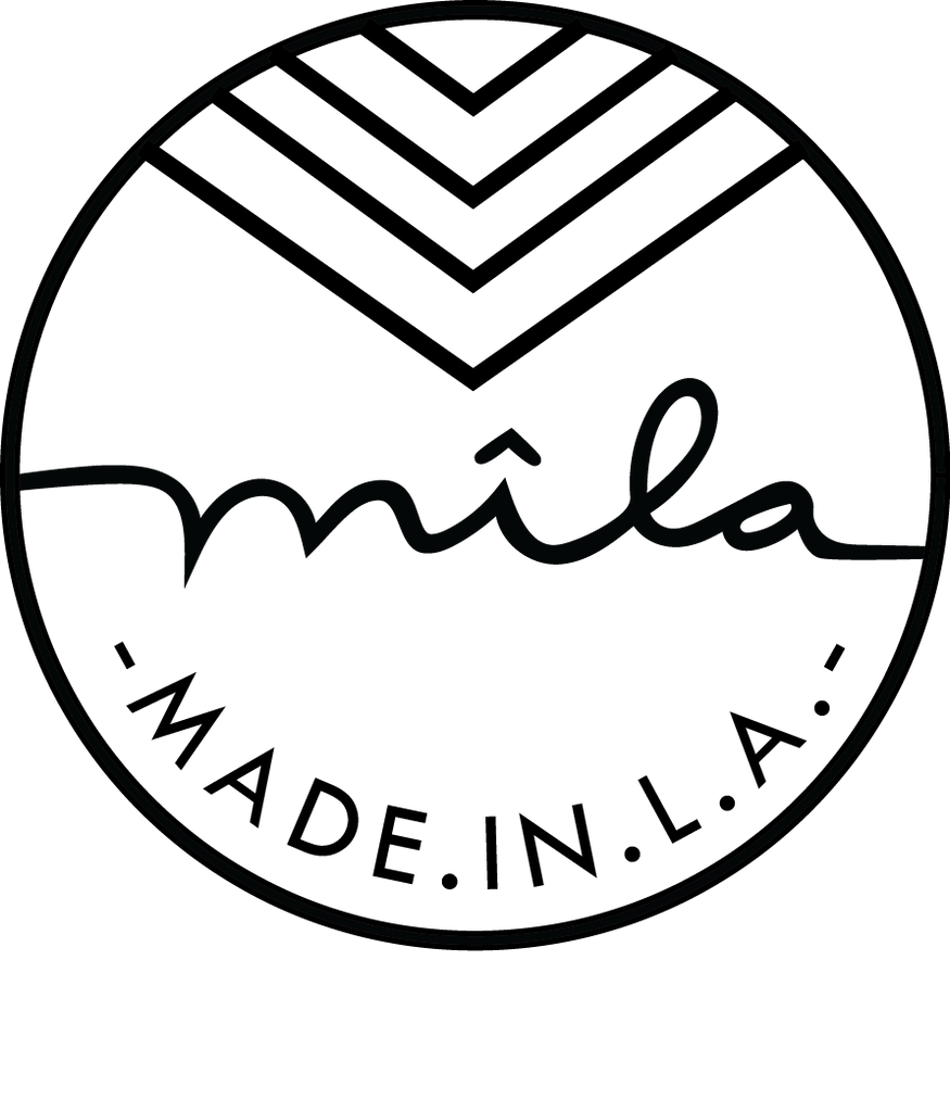 Mila [mee-luh] : Made in Los Angeles.