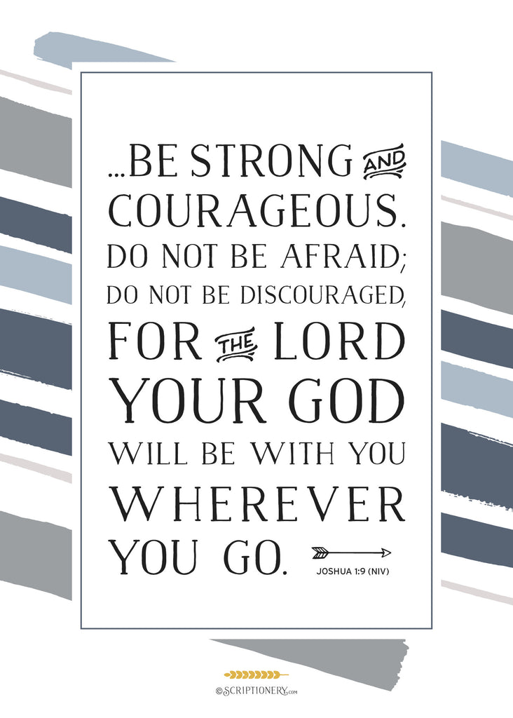 """Be Strong and Courageous"" Art Print"