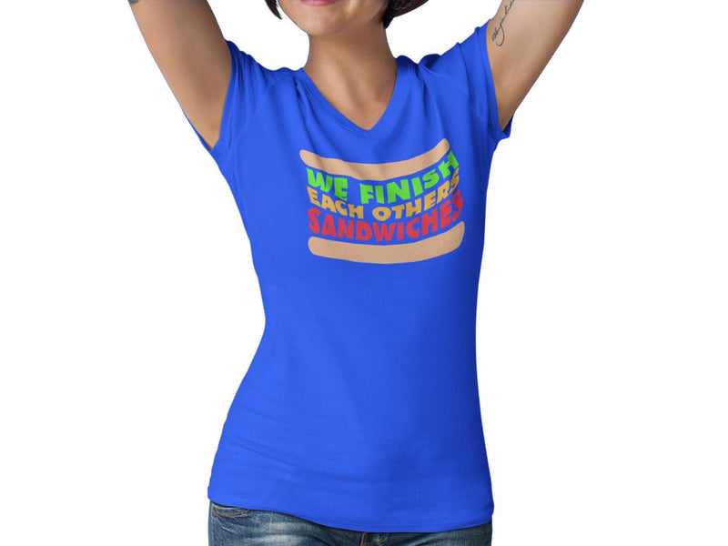 We Finish Each Other's Sandwiches Women's V Neck Tee | Movie Quote T Shirt | Song Lyric Fitted Tshirt