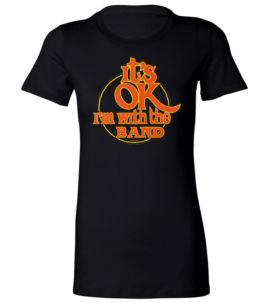 It's OK... I'm with the band | Women's Tee