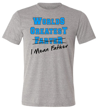 Worlds Greatest Farter... I mean Father T-shirt