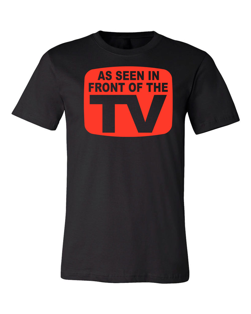 As Seen In Front Of The TV Tee | Father's Day Gift T-shirt