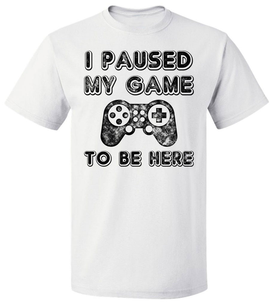 4837f37afe2 I Paused My Game To Be Here T-Shirt Video Gamer Gift Shirt. NEXT. PREV. Zoom