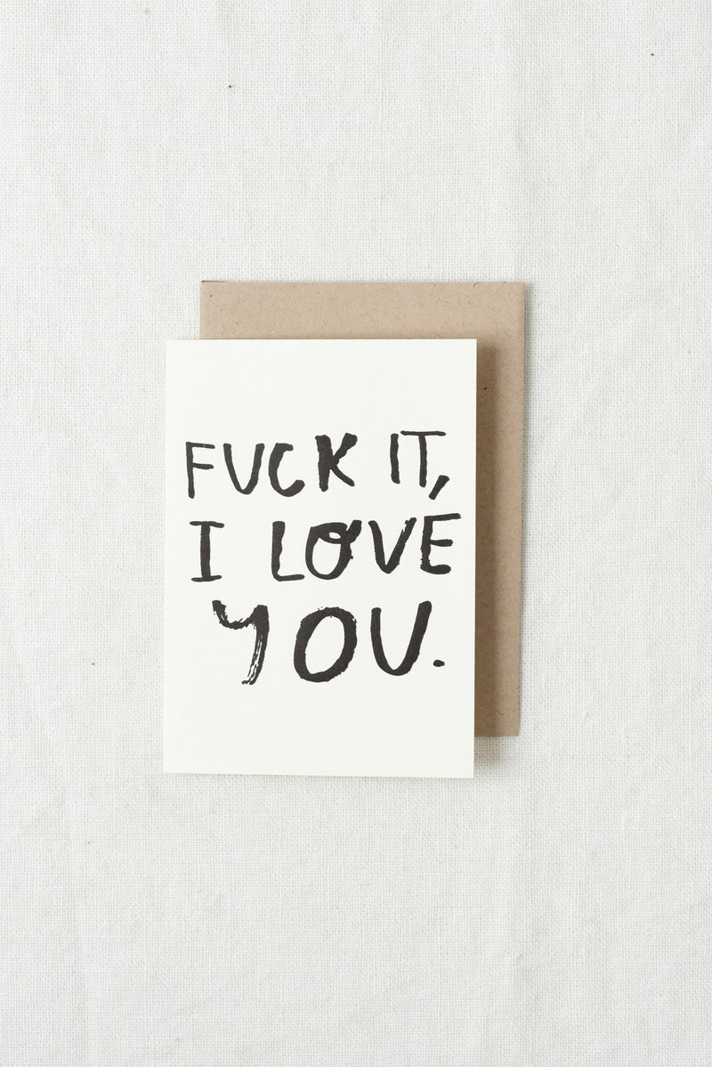 People I've Loved Fuck It I Love You Card