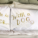 Life is BETTER...with a DOG - Gold