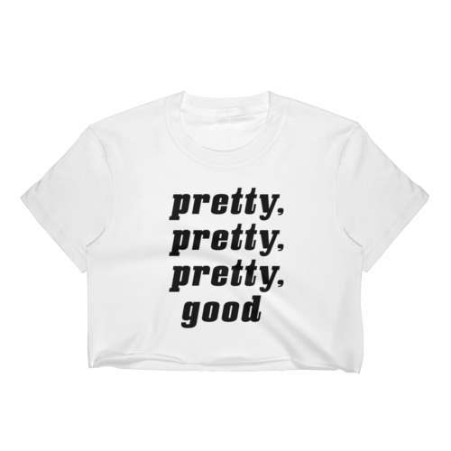 Pretty Pretty Pretty Good Crop Tee