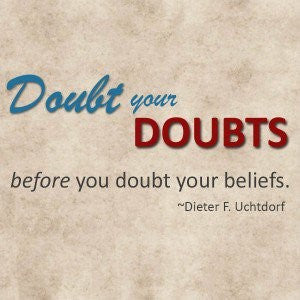doubt your doubts not your faith