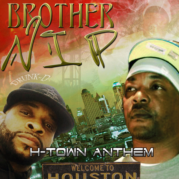 H-Town Anthem (Brother Nip)