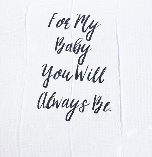 """For My Baby You Will Always Be"" Keepsake Muslin Swaddle"