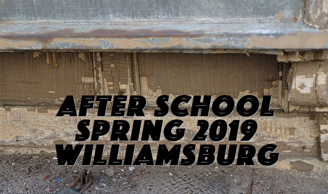 AFTER SCHOOL SPRING 2019 WILLIAMSBURG