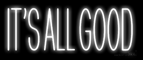 White Its All Good Real Neon Glass Tube Neon Sign