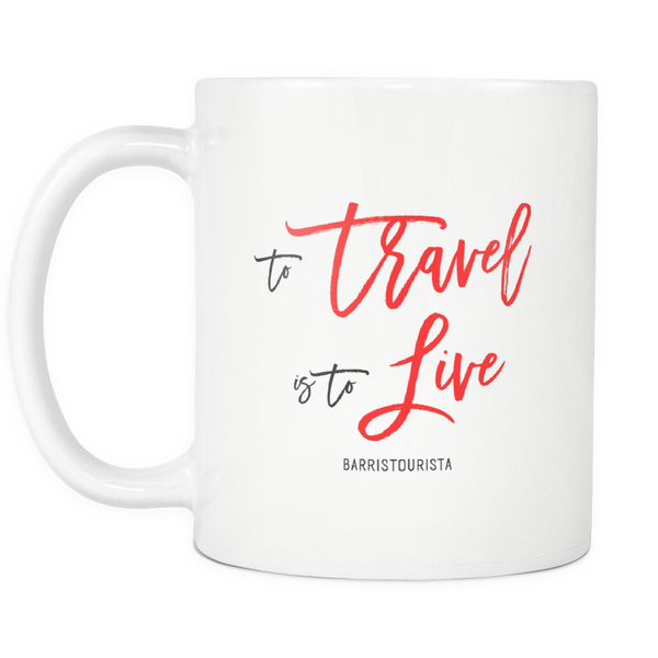 To Travel is to Live Mug