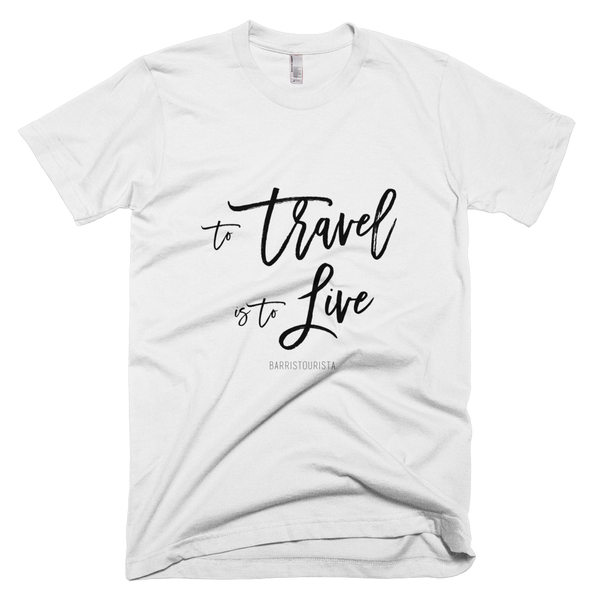 To Travel is to Live T-Shirt (Black or White Text)