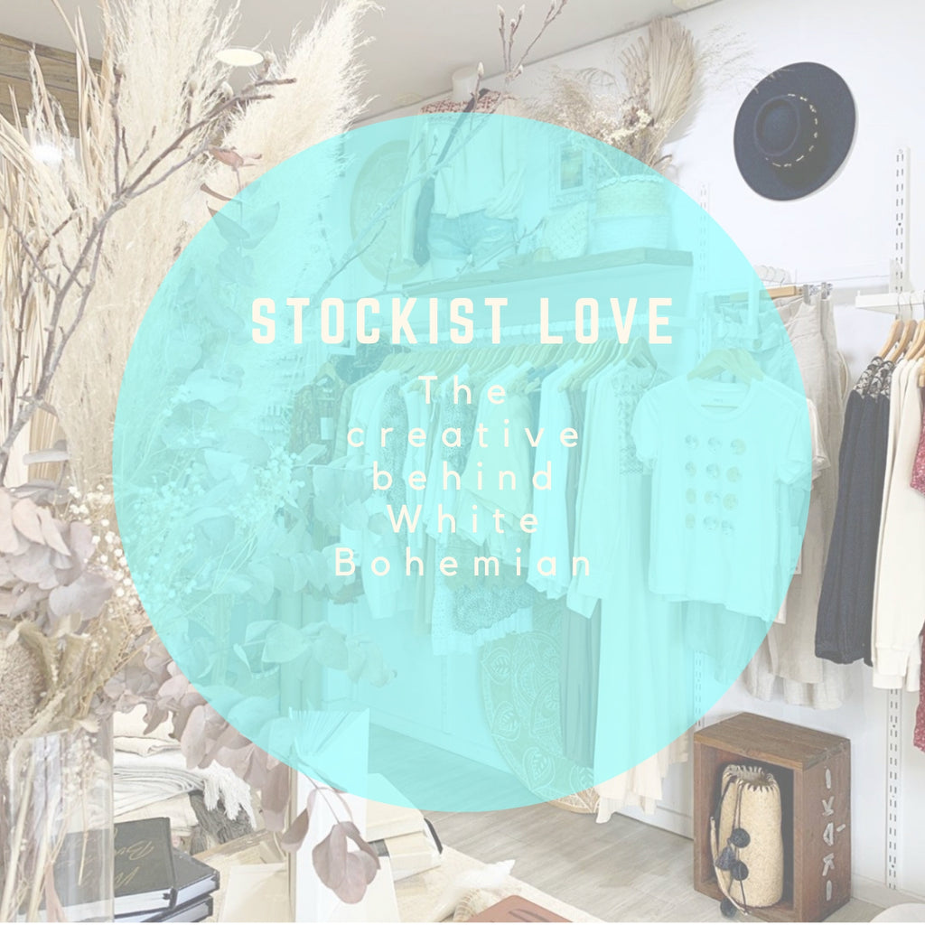 Stockist Love | The Creative behind White Bohemian