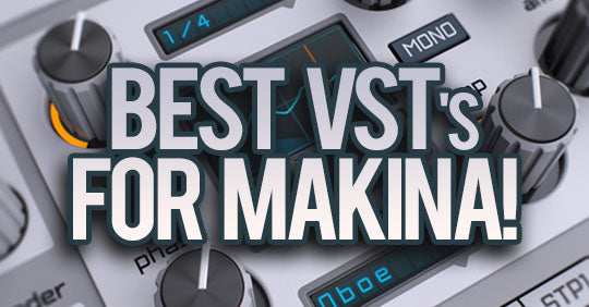Best VST's for Makina